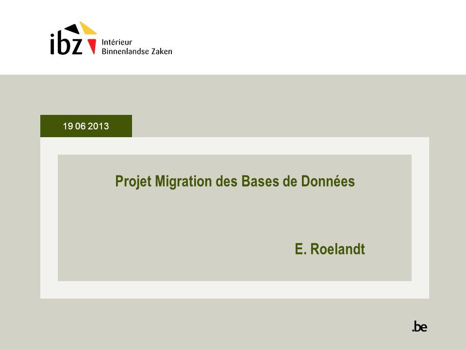 19 06 2013 Projet Migration des Bases de Données E. Roelandt