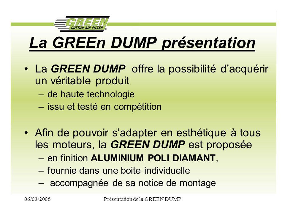 06/03/2006Présentation de la GREEN DUMP La GREEn DUMP présentation La GREEN DUMP offre la possibilité dacquérir un véritable produit –de haute technol