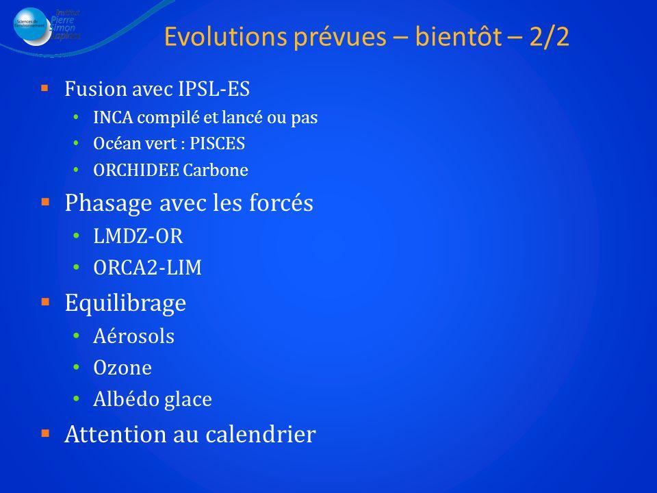 Evolutions prévues – bientôt – 2/2 Fusion avec IPSL-ES INCA compilé et lancé ou pas Océan vert : PISCES ORCHIDEE Carbone Phasage avec les forcés LMDZ-
