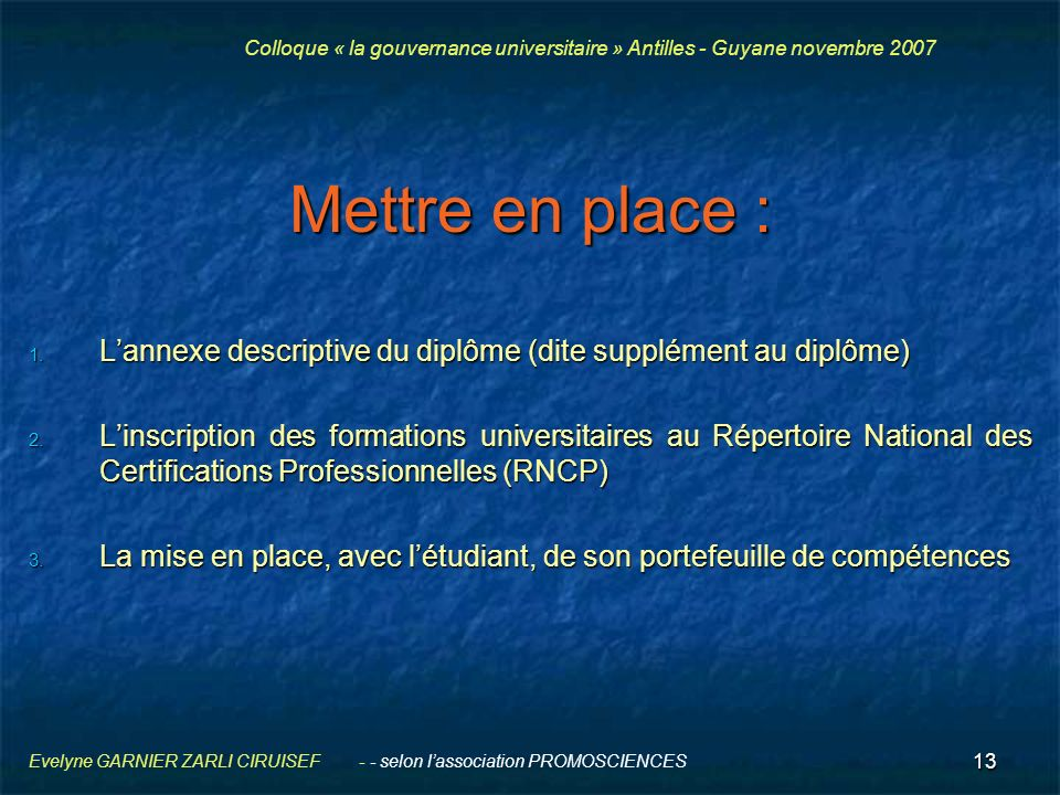 13 Evelyne GARNIER ZARLI CIRUISEF - - selon lassociation PROMOSCIENCES Mettre en place : 1. Lannexe descriptive du diplôme (dite supplément au diplôme