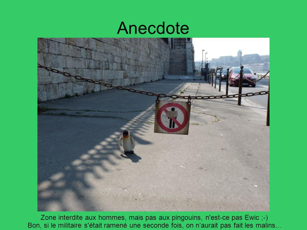 Anecdote Zone interdite aux hommes, mais pas aux pingouins, n'est-ce pas Ewic ;-) Bon, si le militaire s'était ramené une seconde fois, on naurait pas