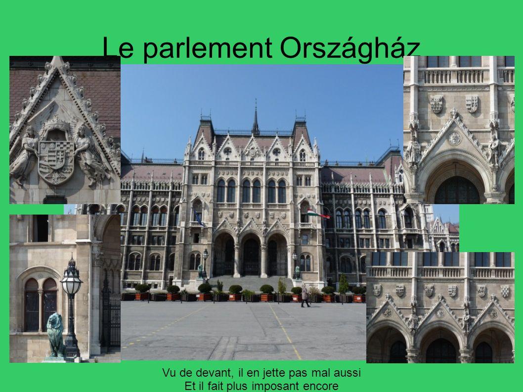 Le parlement Országház Vu de devant, il en jette pas mal aussi Et il fait plus imposant encore