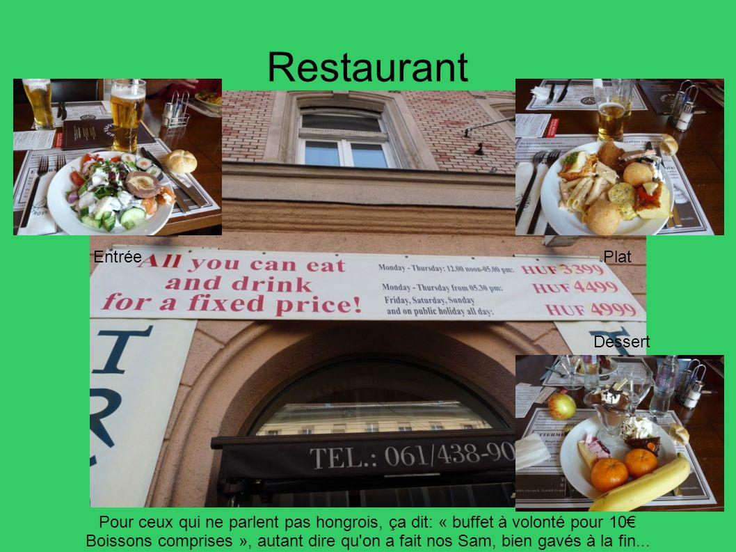 Restaurant Pour ceux qui ne parlent pas hongrois, ça dit: « buffet à volonté pour 10 Boissons comprises », autant dire qu'on a fait nos Sam, bien gavé