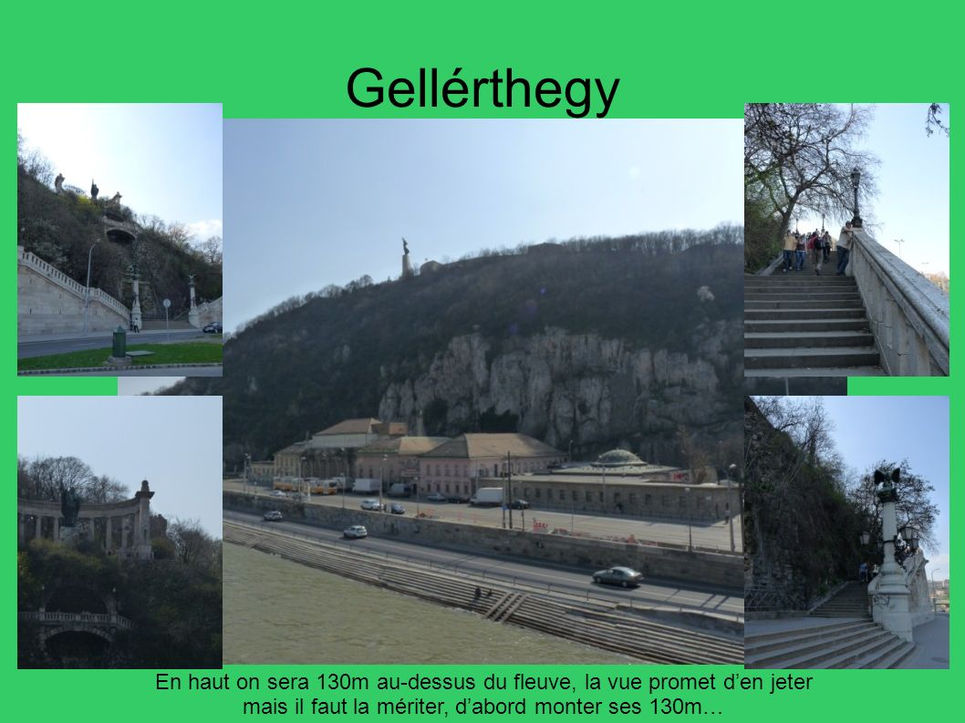 Gellérthegy En haut on sera 130m au-dessus du fleuve, la vue promet den jeter mais il faut la mériter, dabord monter ses 130m…