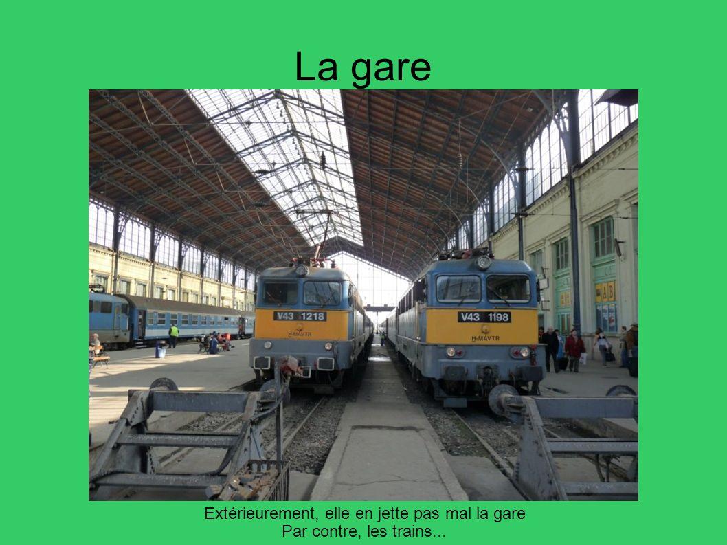 La gare Extérieurement, elle en jette pas mal la gare Par contre, les trains...