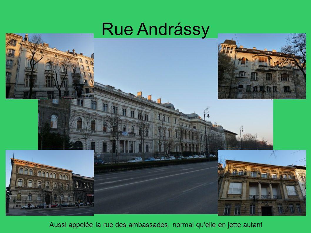 Rue Andrássy Aussi appelée la rue des ambassades, normal qu'elle en jette autant