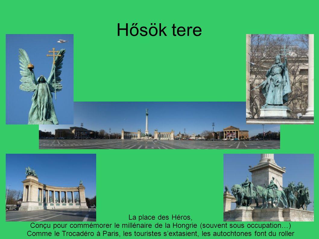 Hősök tere La place des Héros, Conçu pour commémorer le millénaire de la Hongrie (souvent sous occupation…) Comme le Trocadéro à Paris, les touristes
