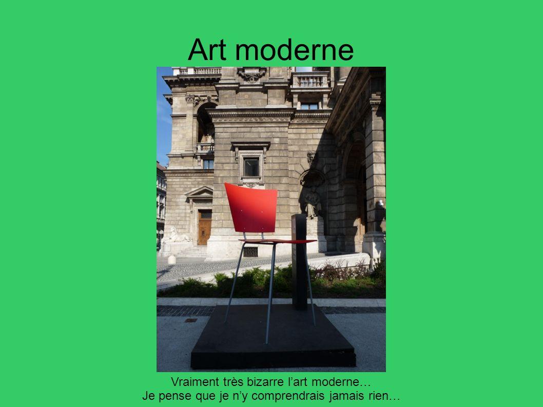 Art moderne Vraiment très bizarre lart moderne… Je pense que je ny comprendrais jamais rien…