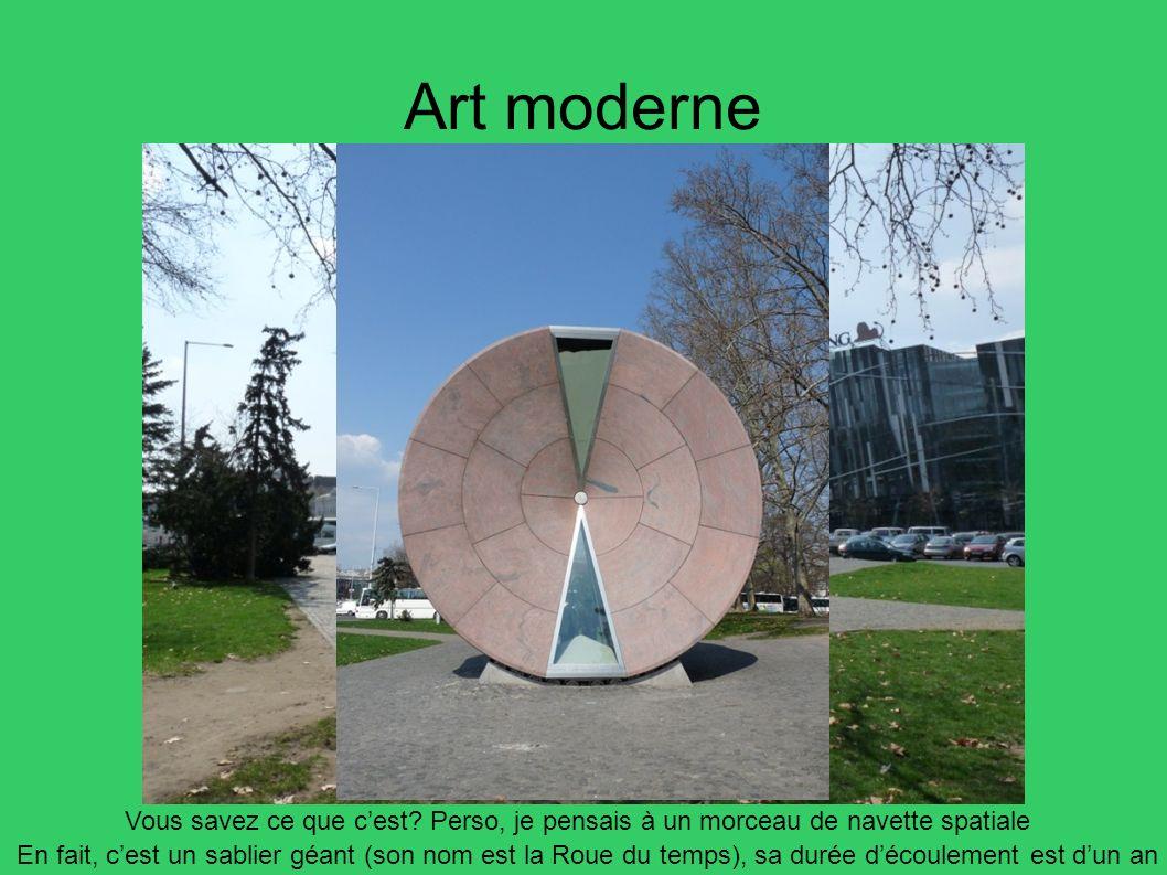 Art moderne Vous savez ce que cest? Perso, je pensais à un morceau de navette spatiale En fait, cest un sablier géant (son nom est la Roue du temps),