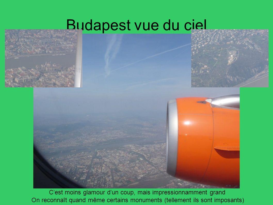 Budapest vue du ciel Cest moins glamour dun coup, mais impressionnamment grand On reconnaît quand même certains monuments (tellement ils sont imposant