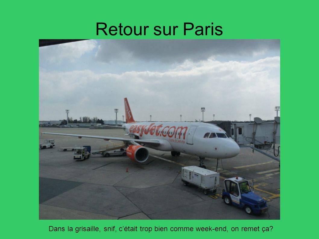 Retour sur Paris Dans la grisaille, snif, cétait trop bien comme week-end, on remet ça?