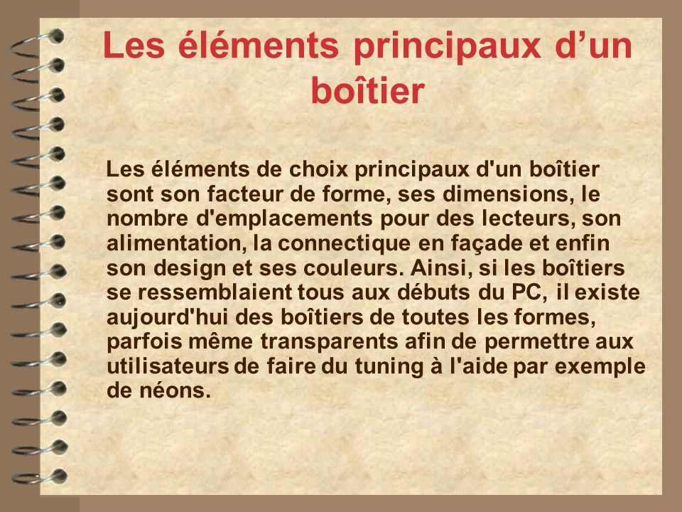 Les éléments principaux dun boîtier Les éléments de choix principaux d'un boîtier sont son facteur de forme, ses dimensions, le nombre d'emplacements
