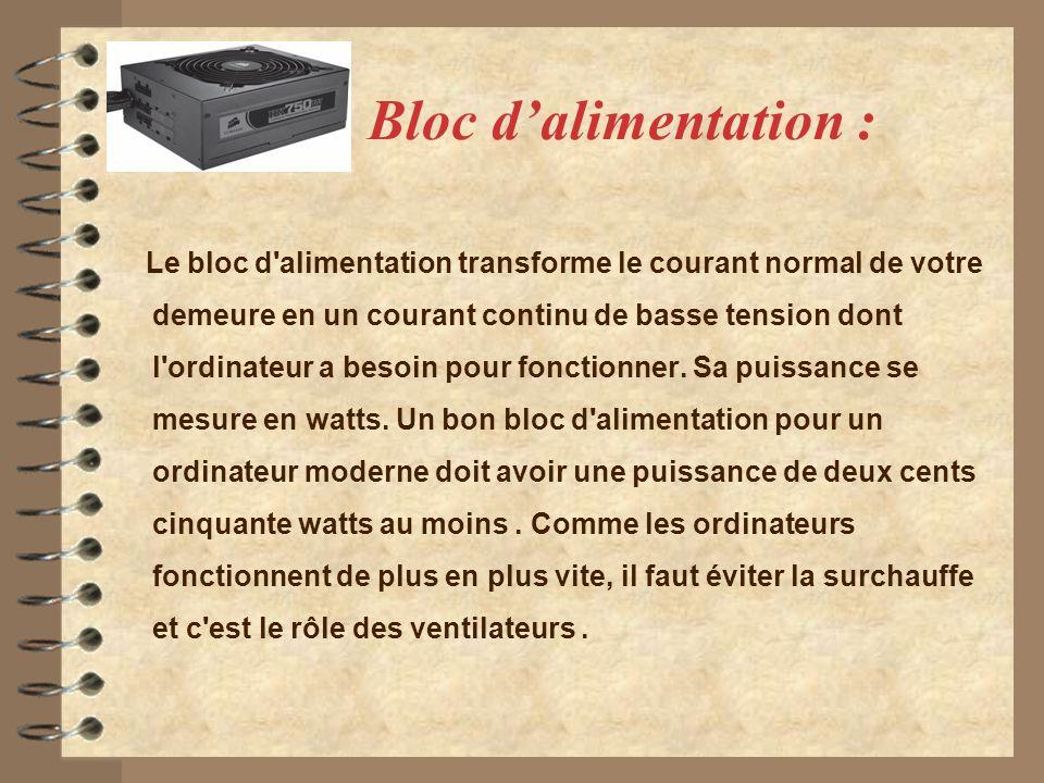 Bloc dalimentation : Le bloc d'alimentation transforme le courant normal de votre demeure en un courant continu de basse tension dont l'ordinateur a b