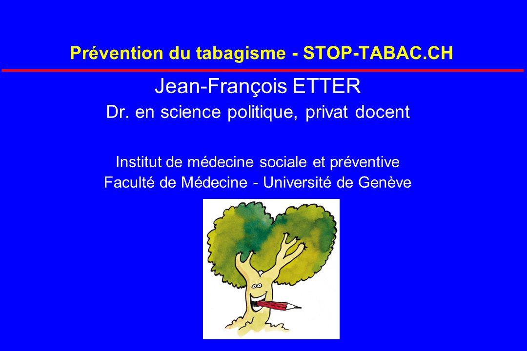 Prévention du tabagisme - STOP-TABAC.CH Jean-François ETTER Dr. en science politique, privat docent Institut de médecine sociale et préventive Faculté