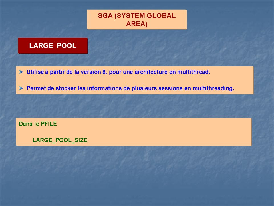 LARGE POOL SGA (SYSTEM GLOBAL AREA) Utilisé à partir de la version 8, pour une architecture en multithread.