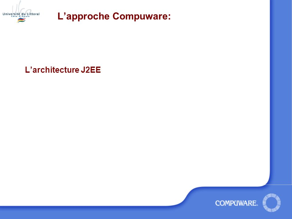 Test Production Tomcat JOnAS JBoss Solid IBM WebSphere, BEA WebLogic, Sun ONE, Oracle 9iAS, JBoss JSP EJB SQL.WAR.JAR.DAR.EAR Deployment Descriptors Deployment Descriptors Déploiement 1) Test 2) Production