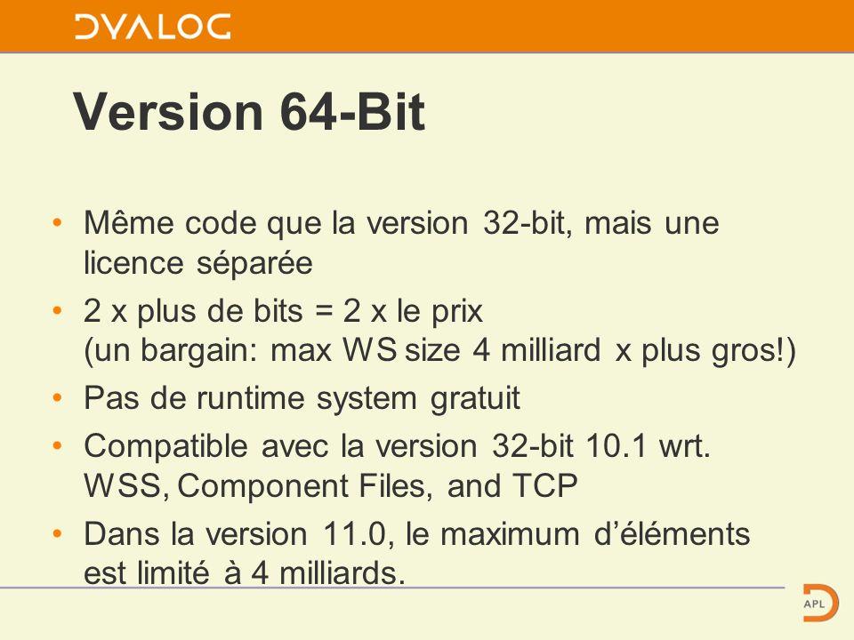 Version 64-Bit Même code que la version 32-bit, mais une licence séparée 2 x plus de bits = 2 x le prix (un bargain: max WS size 4 milliard x plus gros!) Pas de runtime system gratuit Compatible avec la version 32-bit 10.1 wrt.