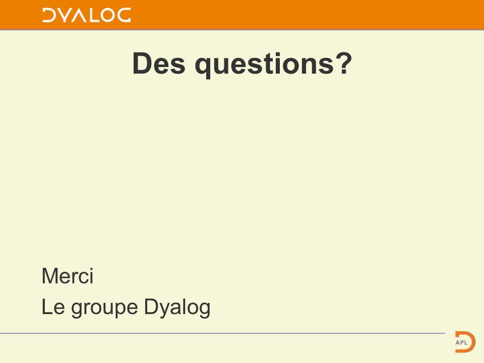Des questions? Merci Le groupe Dyalog