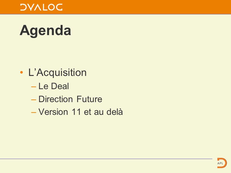 Agenda LAcquisition –Le Deal –Direction Future –Version 11 et au delà
