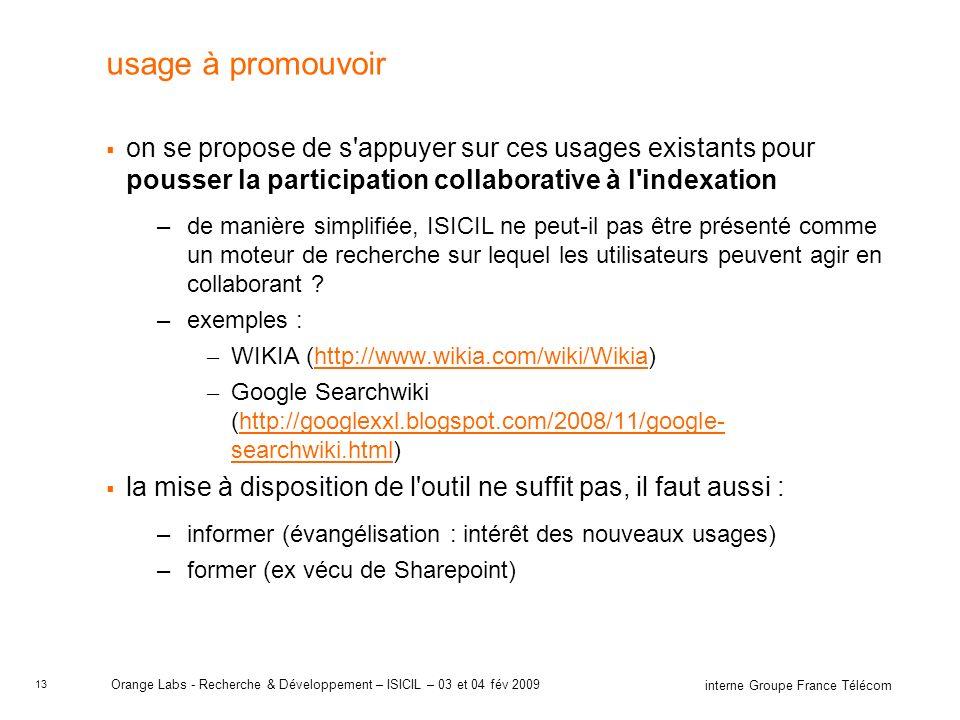 13 interne Groupe France Télécom Orange Labs - Recherche & Développement – ISICIL – 03 et 04 fév 2009 usage à promouvoir on se propose de s'appuyer su
