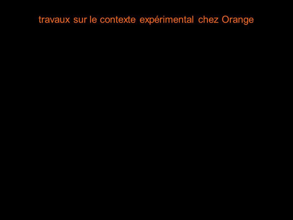 2 interne Groupe France Télécom Orange Labs - Recherche & Développement – ISICIL – 03 et 04 fév 2009 travaux sur le contexte expérimental chez Orange