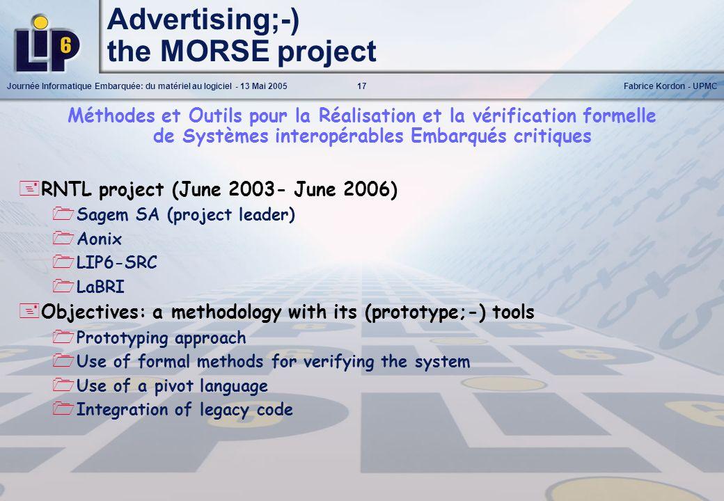 17Journée Informatique Embarquée: du matériel au logiciel - 13 Mai 2005Fabrice Kordon - UPMC Advertising;-) the MORSE project Méthodes et Outils pour