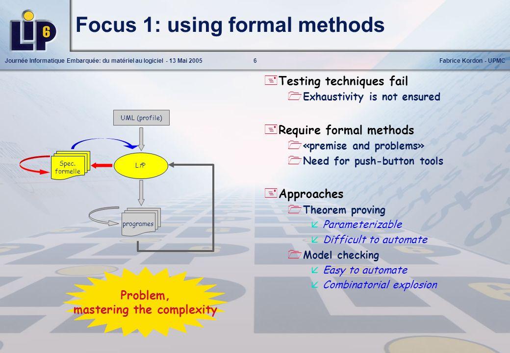 6Journée Informatique Embarquée: du matériel au logiciel - 13 Mai 2005Fabrice Kordon - UPMC Spec. formelle LfPLfP programes UML (profile) Focus 1: usi