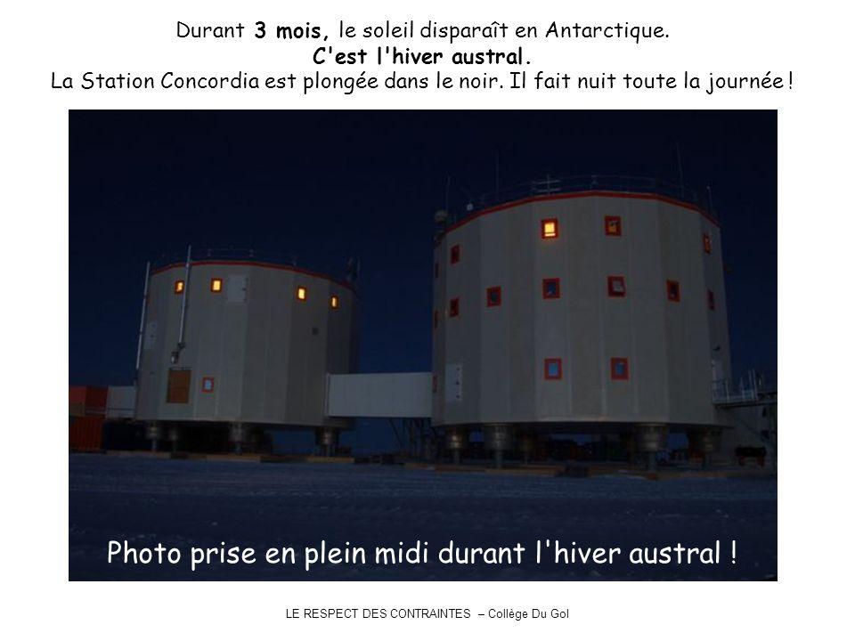 LE RESPECT DES CONTRAINTES – Collège Du Gol Durant 3 mois, le soleil disparaît en Antarctique. C'est l'hiver austral. La Station Concordia est plongée
