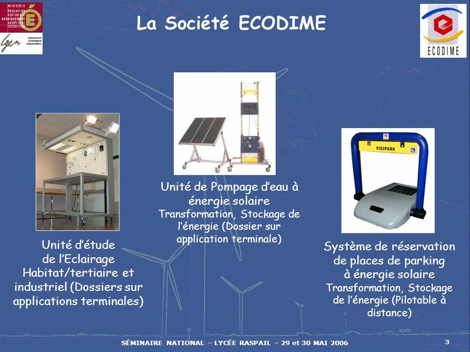 SÉMINAIRE NATIONAL – LYCÉE RASPAIL – 29 et 30 MAI 2006 3 La Société ECODIME Unité de Pompage deau à énergie solaire Transformation, Stockage de lénerg
