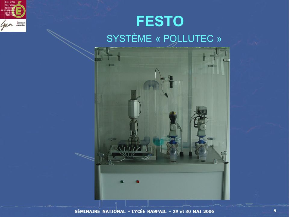 SÉMINAIRE NATIONAL – LYCÉE RASPAIL – 29 et 30 MAI 2006 5 FESTO SYSTÈME « POLLUTEC »