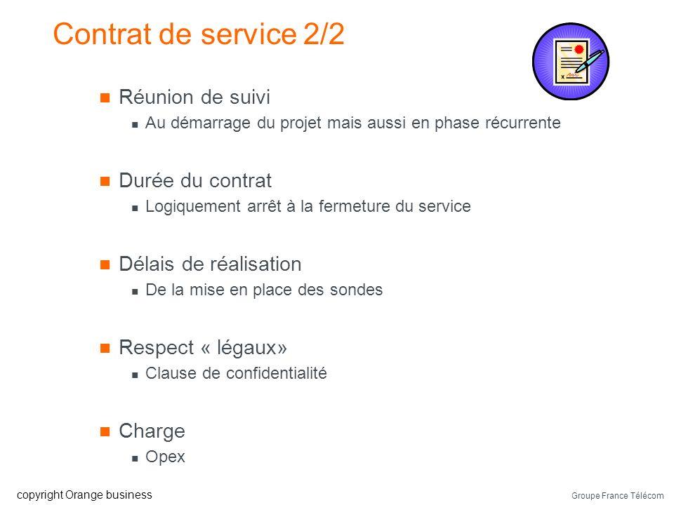 Groupe France Télécom copyright Orange business Contrat de service 1/2 Définition du périmètre à superviser Inventaires des « biens » Identification d