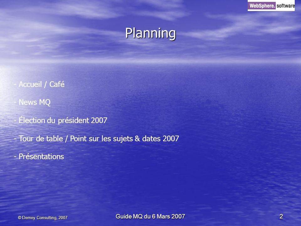 © Demey Consulting, 2007 Guide MQ du 6 Mars 20072 Planning - Accueil / Café - News MQ - Élection du président 2007 - Tour de table / Point sur les suj