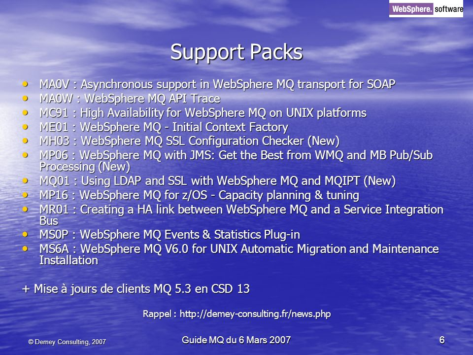© Demey Consulting, 2007 Guide MQ du 6 Mars 20076 Support Packs MA0V : Asynchronous support in WebSphere MQ transport for SOAP MA0V : Asynchronous sup