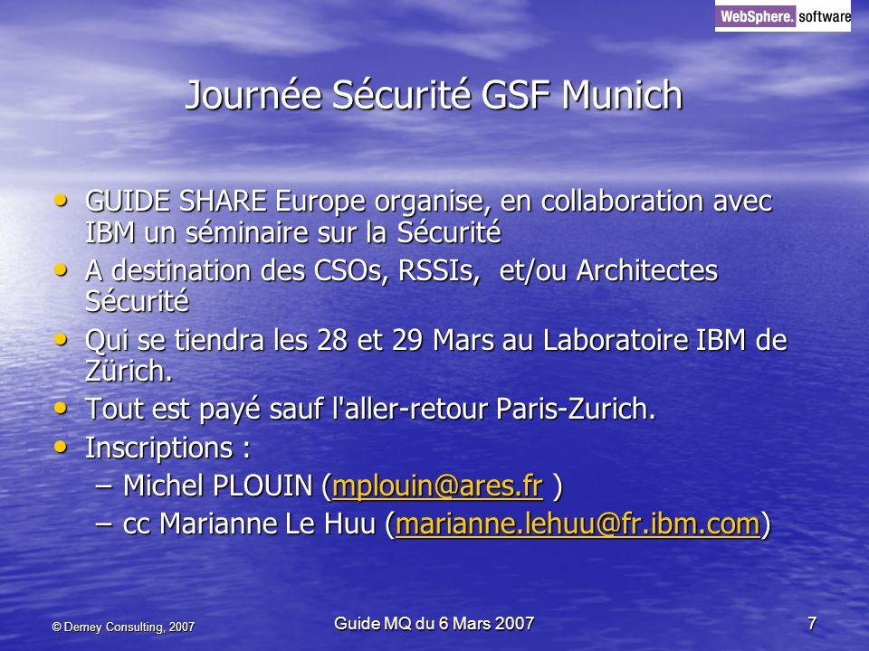 © Demey Consulting, 2007 Guide MQ du 6 Mars 20077 Journée Sécurité GSF Munich GUIDE SHARE Europe organise, en collaboration avec IBM un séminaire sur