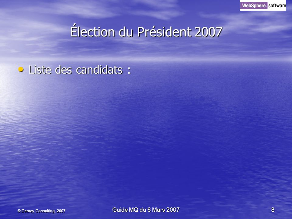 © Demey Consulting, 2007 Guide MQ du 6 Mars 20078 Élection du Président 2007 Liste des candidats : Liste des candidats :
