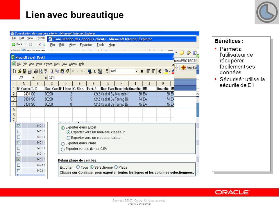 Copyright ©2007, Oracle. All rights reserved. Oracle Confidential Lien avec bureautique Bénéfices : Permet à lutilisateur de récupérer facilement ses