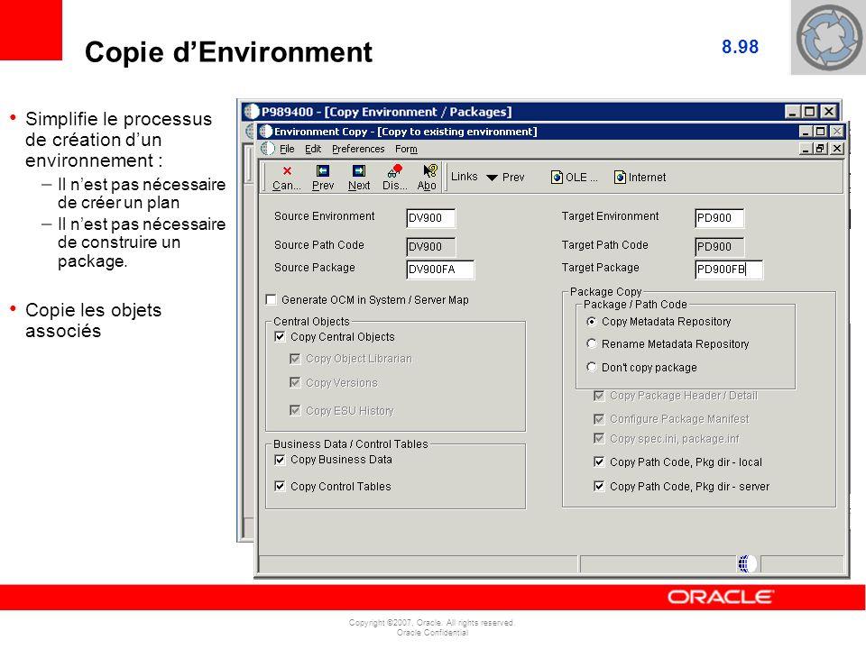 Copyright ©2007, Oracle. All rights reserved. Oracle Confidential Copie dEnvironment Simplifie le processus de création dun environnement : – Il nest