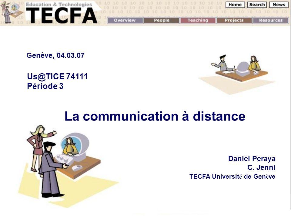 La communication à distance Daniel Peraya C. Jenni TECFA Universit é de Gen è ve Genève, 04.03.07 Us@TICE 74111 Période 3