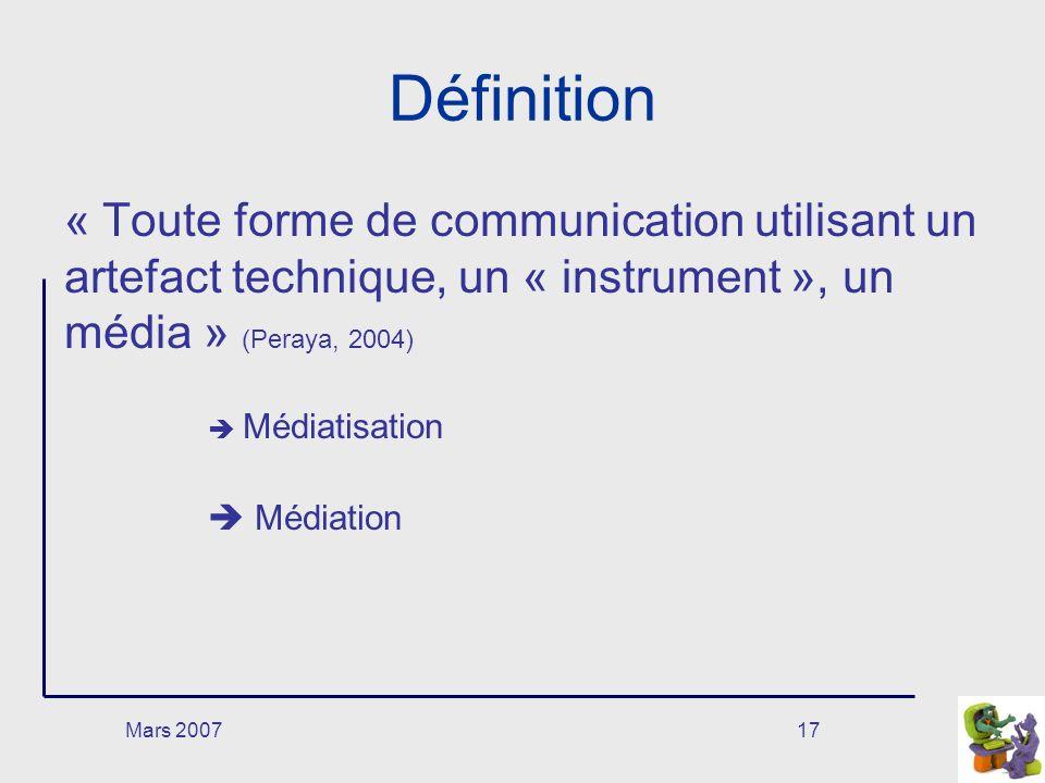 Mars 200717 Définition « Toute forme de communication utilisant un artefact technique, un « instrument », un média » (Peraya, 2004) Médiatisation Médiation