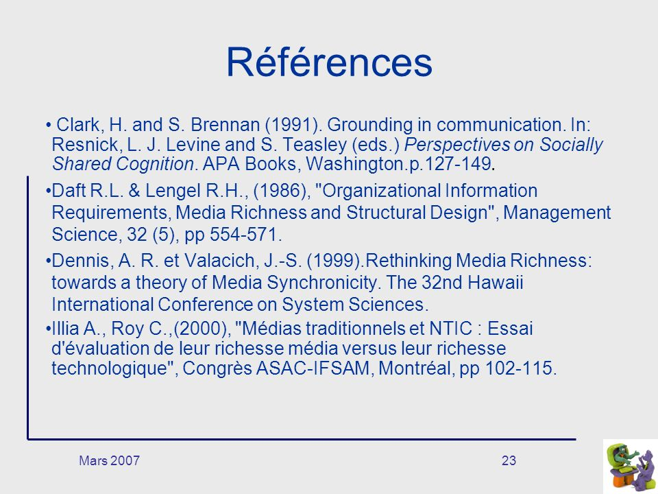 Mars 200723 Références Clark, H. and S. Brennan (1991). Grounding in communication. In: Resnick, L. J. Levine and S. Teasley (eds.) Perspectives on So