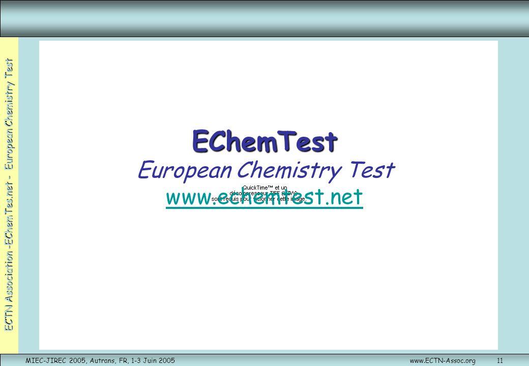 ECTN Association -EChemTes.net - European Chemistry Test MIEC-JIREC 2005, Autrans, FR, 1-3 Juin 2005www.ECTN-Assoc.org11 EChemTest EChemTest European