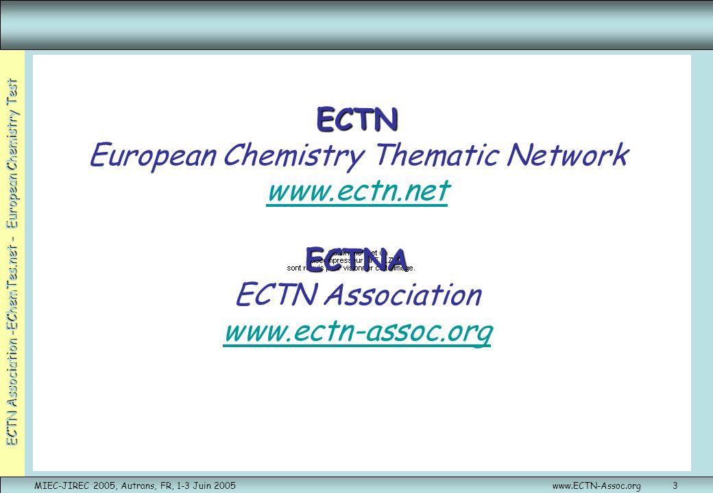 ECTN Association -EChemTes.net - European Chemistry Test MIEC-JIREC 2005, Autrans, FR, 1-3 Juin 2005www.ECTN-Assoc.org3 ECTN ECTNA ECTN European Chemi