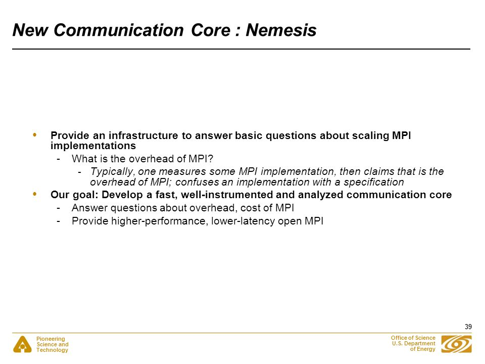 Pioneering Science and Technology Office of Science U.S. Department of Energy 39 New Communication Core : Nemesis Provide an infrastructure to answer
