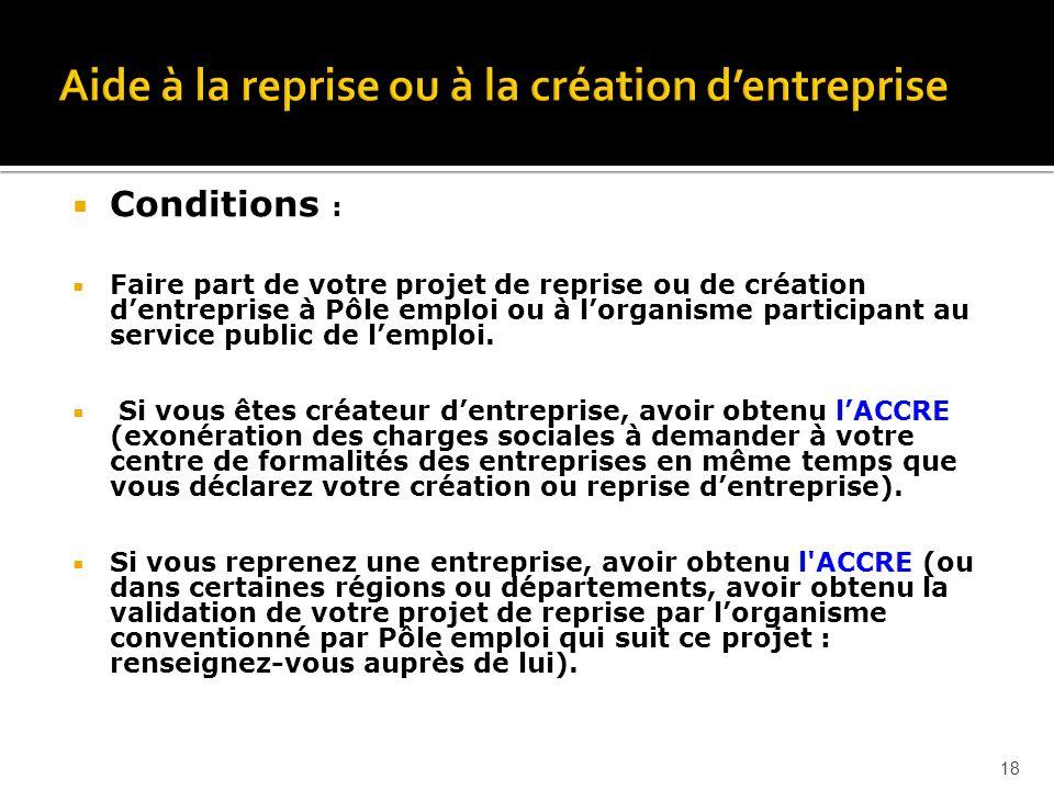 Conditions : Faire part de votre projet de reprise ou de création dentreprise à Pôle emploi ou à lorganisme participant au service public de lemploi.