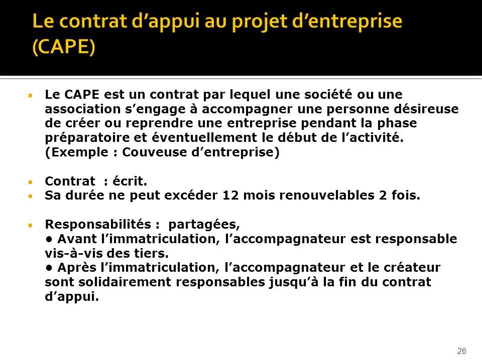 Le CAPE est un contrat par lequel une société ou une association sengage à accompagner une personne désireuse de créer ou reprendre une entreprise pendant la phase préparatoire et éventuellement le début de lactivité.