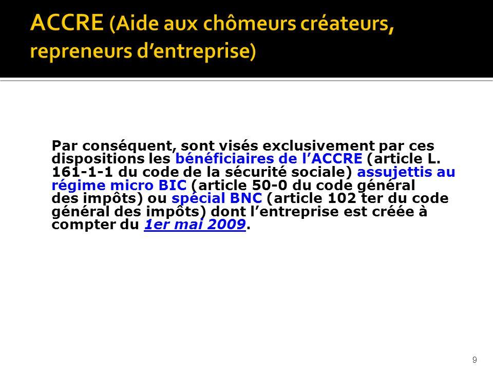 9 Par conséquent, sont visés exclusivement par ces dispositions les bénéficiaires de lACCRE (article L.