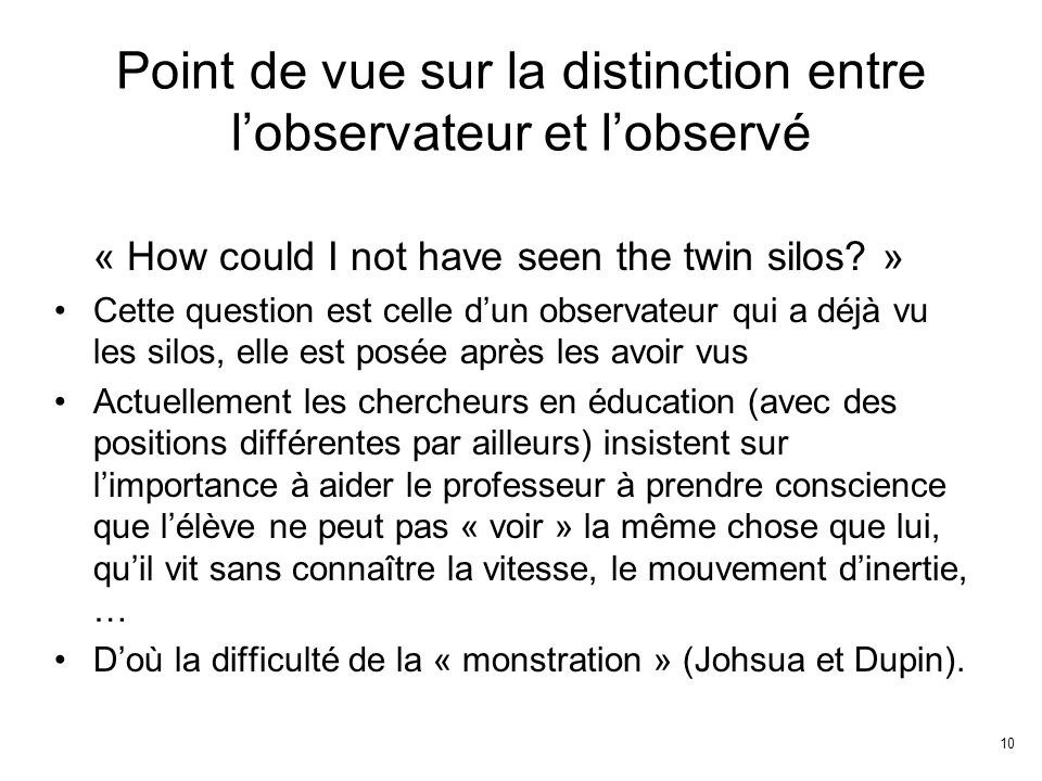 10 Point de vue sur la distinction entre lobservateur et lobservé « How could I not have seen the twin silos? » Cette question est celle dun observate