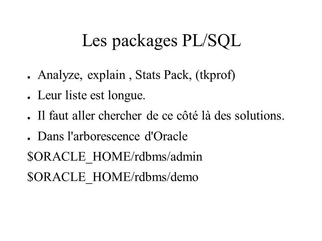 Les packages PL/SQL Analyze, explain, Stats Pack, (tkprof) Leur liste est longue.
