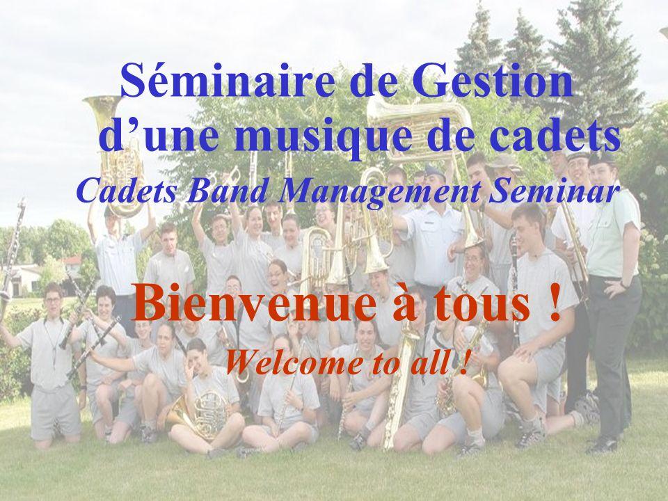 Séminaire de Gestion dune musique de cadets Cadets Band Management Seminar Bienvenue à tous ! Welcome to all !
