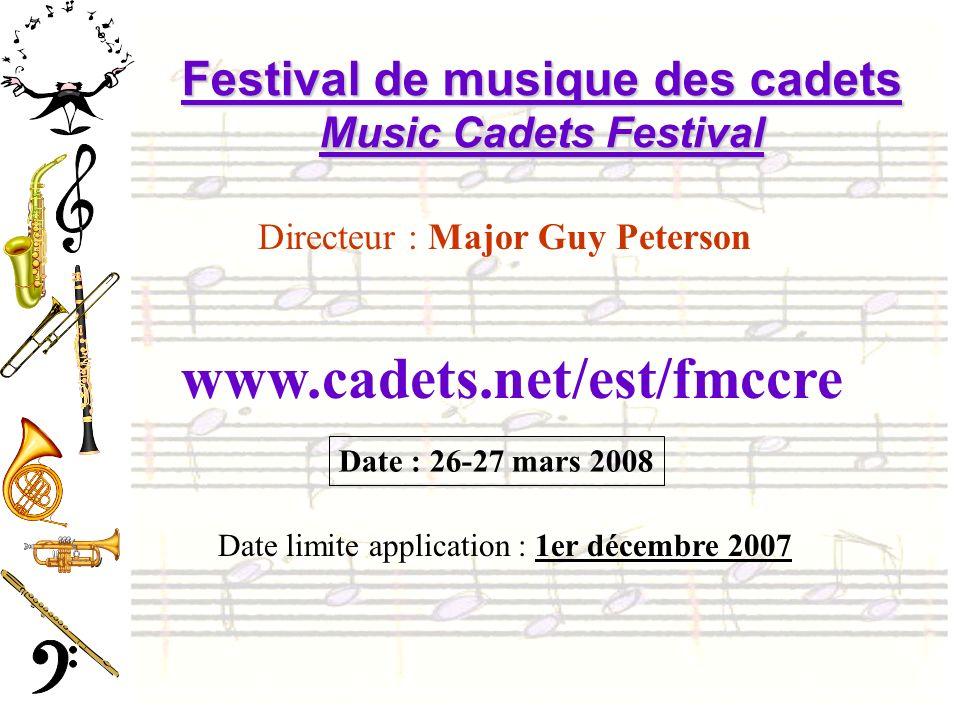 Festival de musique des cadets Music Cadets Festival Directeur : Major Guy Peterson www.cadets.net/est/fmccre Date : 26-27 mars 2008 Date limite application : 1er décembre 2007